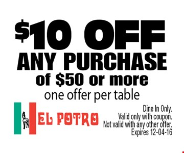 $10 off any purchase of $50 or more . Dine In Only. Valid only with coupon. Not valid with any other offer. Expires 12-04-16