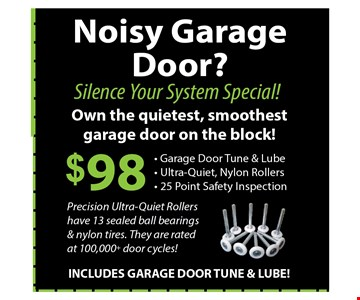 $98 for garage door anti-noise tune up. Tune and lube with new nylon rollers. 02-06-17.