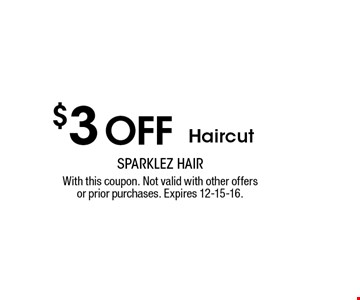 $3 off Haircut. With this coupon. Not valid with other offers or prior purchases. Expires 12-15-16.