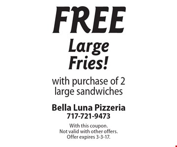 Free Large Fries! with purchase of 2 large sandwiches. With this coupon. Not valid with other offers. Offer expires 3-3-17.