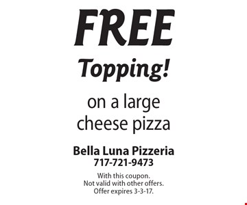 Free Topping! on a large cheese pizza. With this coupon. Not valid with other offers. Offer expires 3-3-17.
