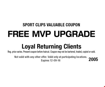 FREE MVP upgrade Not valid with any other offer. Valid only at participating locations.Expires 12-09-16