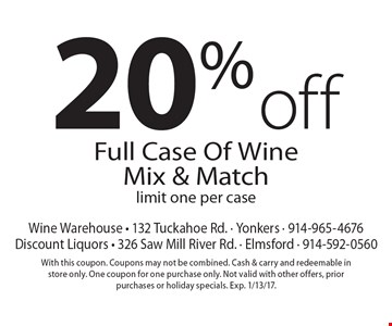 20% off Full Case Of Wine Mix & Matchlimit one per case. With this coupon. Coupons may not be combined. Cash & carry and redeemable in store only. One coupon for one purchase only. Not valid with other offers, prior purchases or holiday specials. Exp. 1/13/17.