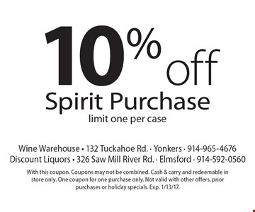 10% off Spirit Purchase limit one per case. With this coupon. Coupons may not be combined. Cash & carry and redeemable in store only. One coupon for one purchase only. Not valid with other offers, prior purchases or holiday specials. Exp. 1/13/17.