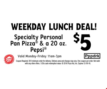 $5 Specialty Personal Pan Pizza & a 20 oz. PepsiValid Monday-Friday 11am-3pm.