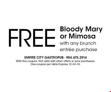 Free Bloody Mary or Mimosa with any brunch entree purchase. With this coupon. Not valid with other offers or prior purchases. One coupon per table Expires 12-04-16.