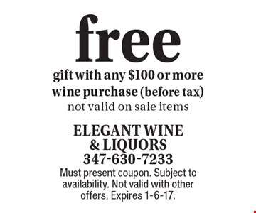 Free gift with any $100 or more wine purchase (before tax). Not valid on sale items. Must present coupon. Subject to availability. Not valid with other offers. Expires 1-6-17.
