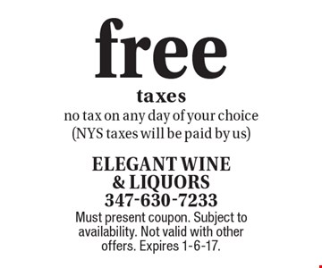 Free taxes. No tax on any day of your choice (NYS taxes will be paid by us). Must present coupon. Subject to availability. Not valid with other offers. Expires 1-6-17.
