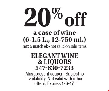 20% off a case of wine (6-1.5 L., 12-750 ml.). Mix & match ok. Not valid on sale items. Must present coupon. Subject to availability. Not valid with other offers. Expires 1-6-17.