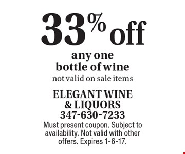 33% off any one bottle of wine. Not valid on sale items. Must present coupon. Subject to availability. Not valid with other offers. Expires 1-6-17.