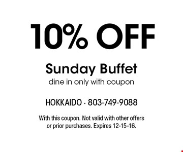 10% OffSunday Buffetdine in only with coupon. With this coupon. Not valid with other offers or prior purchases. Expires 12-15-16.