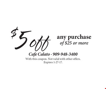 $5off any purchase of $25 or more. With this coupon. Not valid with other offers. Expires 1-27-17.