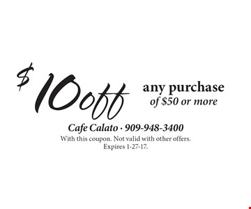 $10 off any purchase of $50 or more. With this coupon. Not valid with other offers. Expires 1-27-17.