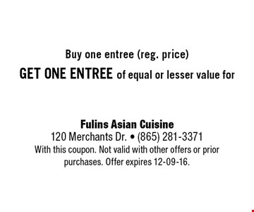 50% off Buy one entree (reg. price)get one entree of equal or lesser value for. Fulins Asian Cuisine120 Merchants Dr. - (865) 281-3371With this coupon. Not valid with other offers or prior purchases. Offer expires 12-09-16.