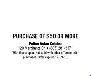 $10 off purchase of $50 or more. Fulins Asian Cuisine120 Merchants Dr. - (865) 281-3371With this coupon. Not valid with other offers or prior purchases. Offer expires 12-09-16.