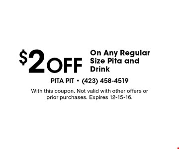 $2 Off On Any Regular Size Pita and Drink. With this coupon. Not valid with other offers or prior purchases. Expires 12-15-16.