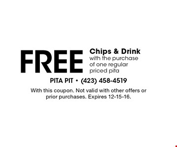 Free Chips & Drink with the purchase of one regular priced pita. With this coupon. Not valid with other offers or prior purchases. Expires 12-15-16.