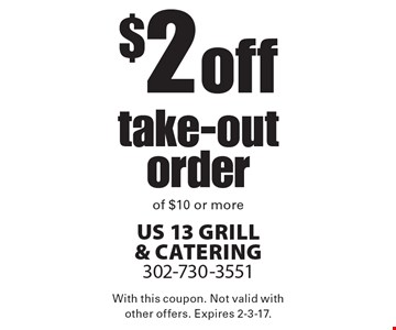 $2 off any take-out order of $10 or more. With this coupon. Not valid with other offers. Expires 2-3-17.