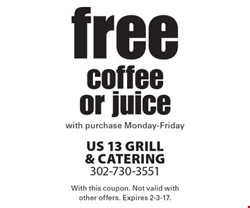 Free coffee or juice with purchase from Monday-Friday. With this coupon. Not valid with other offers. Expires 2-3-17.