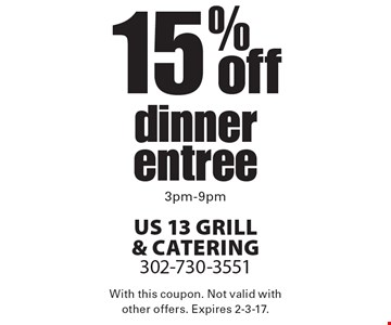 15% off dinner entree from 3pm-9pm. With this coupon. Not valid with other offers. Expires 2-3-17.