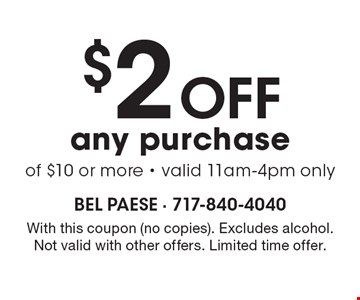 $2 Off any purchase of $10 or more. Valid 11am-4pm only. With this coupon (no copies). Excludes alcohol. Not valid with other offers. Expires 3-31-17.