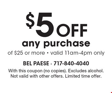 $5 Off any purchase of $25 or more. Valid 11am-4pm only. With this coupon (no copies). Excludes alcohol. Not valid with other offers. Expires 3-31-17.