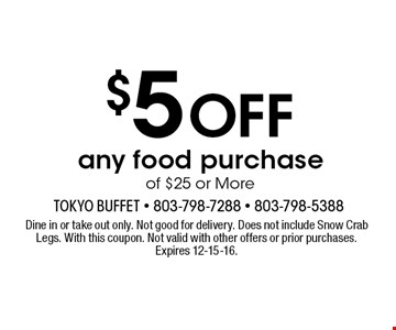 $5 Off any food purchase of $25 or More. Dine in or take out only. Not good for delivery. Does not include Snow Crab Legs. With this coupon. Not valid with other offers or prior purchases. Expires 12-15-16.