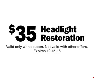 $35 Headlight Restoration. Valid only with coupon. Not valid with other offers. Expires 12-15-16