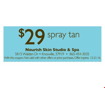 $29 Spray tan. With this coupon. Not valid with other offers or prior purchases.Offer expires 12-21-16