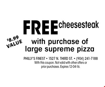 Free$8.99Valuewith purchase of large supreme pizza. Philly's Finest - 1527 N. Third St. - (904) 241-7188With this coupon. Not valid with other offers or prior purchases. Expires 12-04-16.