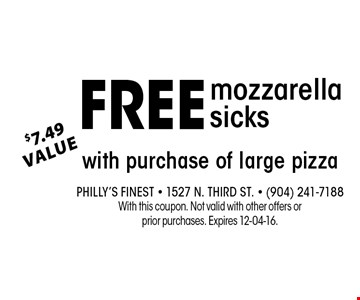 Free$7.49Valuewith purchase of large pizza. Philly's Finest - 1527 N. Third St. - (904) 241-7188With this coupon. Not valid with other offers or prior purchases. Expires 12-04-16.