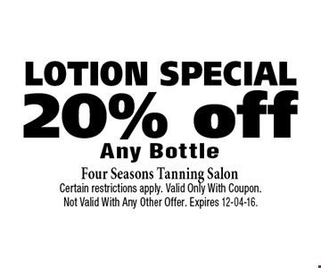 20% off LOTION SPECIAL. Certain restrictions apply. Valid Only With Coupon. Not Valid With Any Other Offer. Expires 12-04-16.