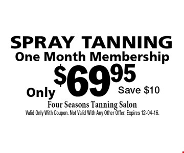 $69.95 SPRAY TANNING. Valid Only With Coupon. Not Valid With Any Other Offer. Expires 12-04-16.