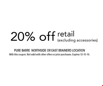20% off retail (excluding accessories). Pure barre Northside or east brainerd location With this coupon. Not valid with other offers or prior purchases. Expires 12-15-16.