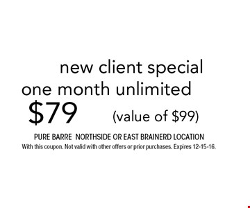 $79 new client special one month unlimited(value of $99). Pure barre Northside or east brainerd location With this coupon. Not valid with other offers or prior purchases. Expires 12-15-16.