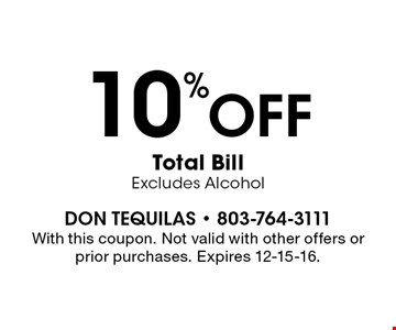 10% off Total Bill Excludes Alcohol. With this coupon. Not valid with other offers or prior purchases. Expires 12-15-16.