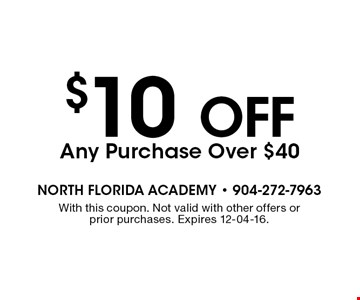 $10 off Any Purchase Over $40. With this coupon. Not valid with other offers or prior purchases. Expires 12-04-16.