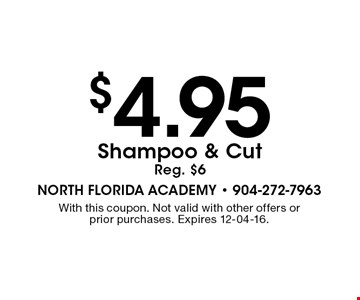 $4.95 Shampoo & CutReg. $6. With this coupon. Not valid with other offers or prior purchases. Expires 12-04-16.