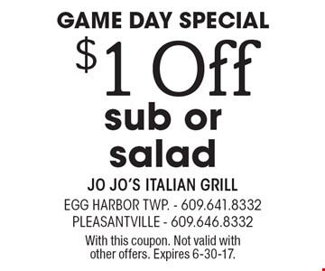 Game Day Special $1 Off sub or salad. With this coupon. Not valid with other offers. Expires 6-30-17.