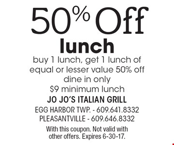 50% Off lunch buy 1 lunch, get 1 lunch of equal or lesser value 50% off dine in only. $9 minimum lunch. With this coupon. Not valid with other offers. Expires 6-30-17.