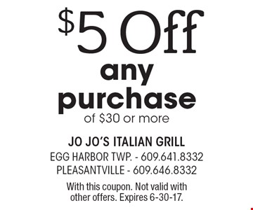 $5 Off any purchase of $30 or more. With this coupon. Not valid with other offers. Expires 6-30-17.