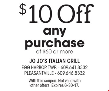 $10 Off any purchase of $60 or more. With this coupon. Not valid with other offers. Expires 6-30-17.