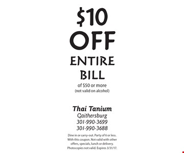 $10 OFF Entire Bill of $50 or more (not valid on alcohol). Dine in or carry-out. Party of 6 or less. With this coupon. Not valid with other offers, specials, lunch or delivery. Photocopies not valid. Expires 3/31/17.