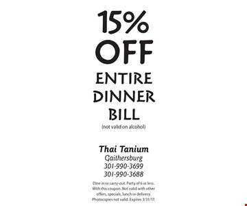 15% OFF Entire Dinner Bill (not valid on alcohol). Dine in or carry-out. Party of 6 or less. With this coupon. Not valid with other offers, specials, lunch or delivery. Photocopies not valid. Expires 3/31/17.