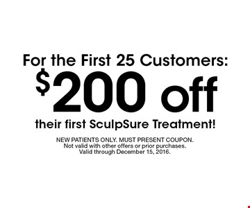 $200 off For the First 25 Customers:their first SculpSure Treatment! . NEW PATIENTS ONLY. MUST PRESENT COUPON.Not valid with other offers or prior purchases. Valid through December 15, 2016.
