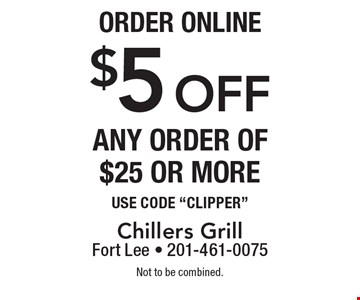 Order online $5 off Any Order Of$25 or more Use Code