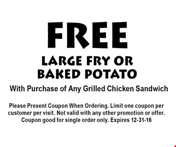 FREE large fry orbaked potato With Purchase of Any Grilled Chicken Sandwich.