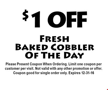 $1 OFF Fresh Baked Cobbler Of The Day.