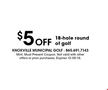 $5 Off 18-hole round of golf. Mint. Must Present Coupon. Not valid with other offers or prior purchases. Expires 12-09-16.