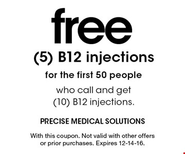 free (5) B12 injectionsfor the first 50 people who call and get (10) B12 injections.. With this coupon. Not valid with other offers or prior purchases. Expires 12-14-16.
